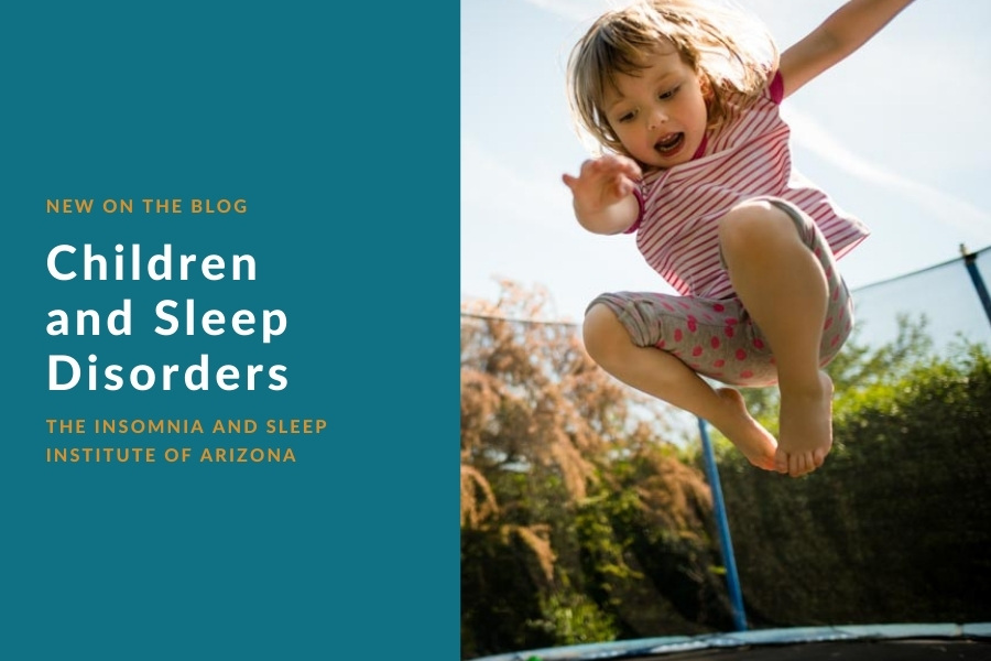 Children and Sleep Disorders | The Insomnia and Sleep Institute of Arizona