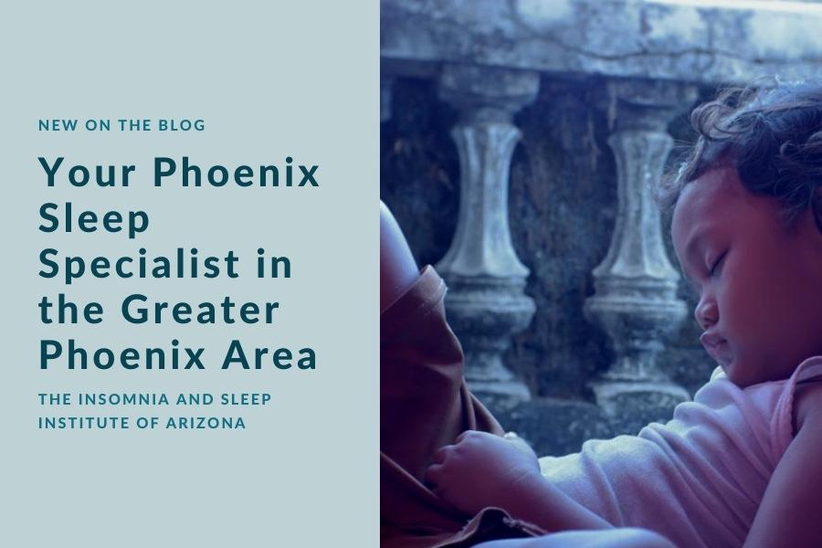 Phoenix Sleep Specialist in Phoenix   The Insomnia and Sleep Institute